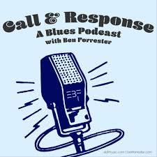 Call & Response: A Blues Podcast with Ben Forrester