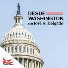 Desde Washington con José A. Delgado