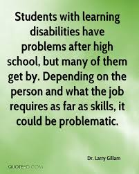 dr larry gillam quotes quotehd students learning disabilities have problems after high school but many of them get by