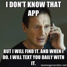 I don't know that app But I will find it. And when I do. I will ... via Relatably.com