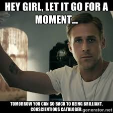 Hey Girl, let it go for a moment... tomorrow you can go back to ... via Relatably.com