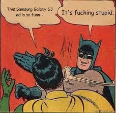 This Samsung Galaxy S3 ad is so funn-- It's fucking stupid ... via Relatably.com
