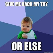 Image result for give me back my toy