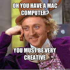 Oh you have a MAC computer? You must be very creative - Willy ... via Relatably.com