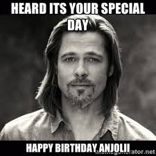 Heard its your special day Happy Birthday Anjolii - Brad Pitt ... via Relatably.com