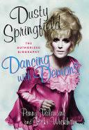 Dancing with Demons: The Authorized Biography of <b>Dusty Springfield</b>
