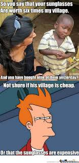 Cheap Village......or Expensive Sunglasses. by cheesline - Meme Center via Relatably.com