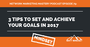 79 3 tips to set and achieve your goals in 2017 matt mindset