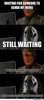 RMX] Still Waiting by d3athstar - Meme Center via Relatably.com
