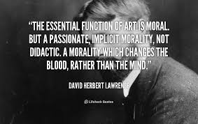 The essential function of art is moral. But a passionate, implicit ... via Relatably.com