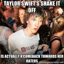 taylor swift's shake it off is actually a comeback towards her ... via Relatably.com