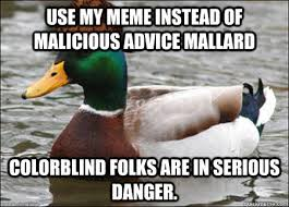 Use my meme instead of malicious advice mallard Colorblind folks ... via Relatably.com