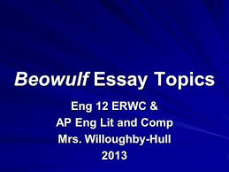 beowulf essay topics eng    topic  the influence of christianity    beowulf essay topics eng  erwc  amp  ap eng lit and comp mrs  willoughby