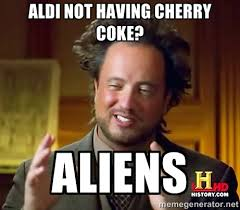 Aldi not having Cherry Coke? ALIENS - Giorgio A Tsoukalos Hair ... via Relatably.com