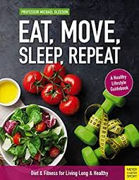 <b>Eat</b>, Move, <b>Sleep</b>, <b>Repeat</b>: Diet & Fitness for Living Long and Healthy