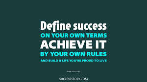 anne sweeney quotes famous quotes successstory define success in your own terms achieve it by your own rules and build a life you are proud to live