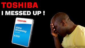 <b>Toshiba</b> I messed up! - <b>Toshiba V300 Video Streaming</b> Hard drive ...