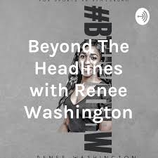 Beyond The Headlines with Renee Washington