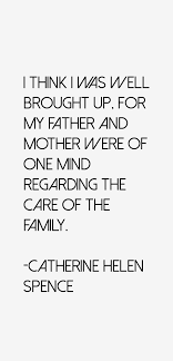 Catherine Helen Spence quote: I think I was well brought up, for ...