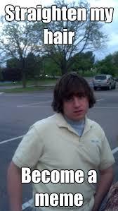 Straighten my hair Become a meme - Jovial Joey - quickmeme via Relatably.com
