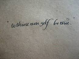 """This above all, to thine own self be true."""" - William Shakespeare ... via Relatably.com"""
