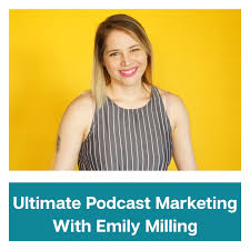 Ultimate Podcast Marketing with Emily Milling