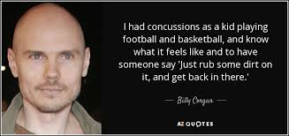 Billy Corgan quote: I had concussions as a kid playing football ... via Relatably.com