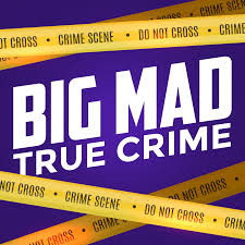 Big Mad True Crime
