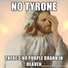 No Tyrone There's no purple drank in heaven - Jesus Arrependido ... via Relatably.com