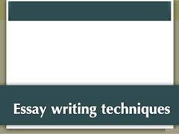 essay writing techniqueswriting essay needs great attention  also  you will have to spend a lot of