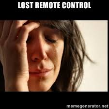 LOST REMOTE CONTROL - First world Problems II | Meme Generator via Relatably.com