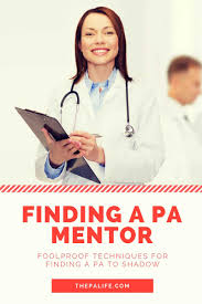 finding a physician assistant to shadow or become a mentor the the foolproof pa shadowing guide