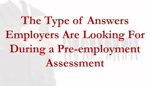 type of answers employers are looking for during a pre employment type of answers employers are looking for during a pre employment assessment test 1283951000465039