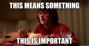 This means something This is important - Weird Al UHF - quickmeme via Relatably.com