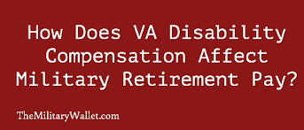 VA Disability Compensation Affects Military Retirement Pay