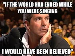 IF THE WORLD HAD ENDED WHILE YOU WERE SINGING I WOULD HAVE BEEN ... via Relatably.com