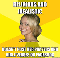 religious and idealistic doesn't post her prayers and bible verses ... via Relatably.com