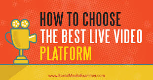 How to Choose the Best Live Video Platform : Social Media Examiner