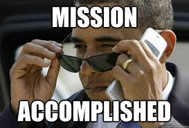 Mission Accomplished - Accomplished Obama - quickmeme via Relatably.com