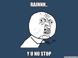 Nonstop rain via Relatably.com