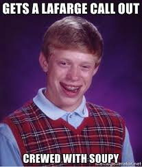 Gets a lafarge call out Crewed with soupy - Bad luck Brian meme ... via Relatably.com