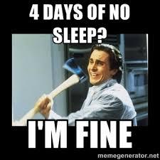 4 days of no sleep? I'm fine - american psycho axe   Meme Generator via Relatably.com