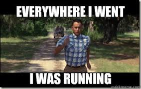 everywhere i went i was running - Forrest Gump - quickmeme via Relatably.com