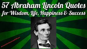 abraham lincoln quotes on life wisdom happiness success 57 abraham lincoln quotes on life wisdom happiness success leadership