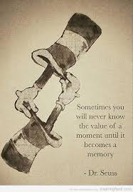 sometimes-you-will-never-know-the-value-of-a-moment-dr-suess-quotes-inspiring-feed.jpg via Relatably.com