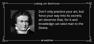 Ludwig van Beethoven quote: Don't only practice your art, but ... via Relatably.com