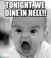 Tonight, We Dine In Hell!! - Angry Baby meme on Memegen via Relatably.com