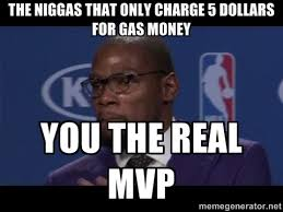 THE NIGGAS THAT ONLY CHARGE 5 DOLLARS FOR GAS MONEY YOU THE REAL ... via Relatably.com