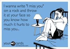 "I wanna write ""I miss you"" on a rock and throw it at your face so ... via Relatably.com"