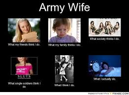Image detail for -Army Wife... - Meme Generator What i do | Just ... via Relatably.com